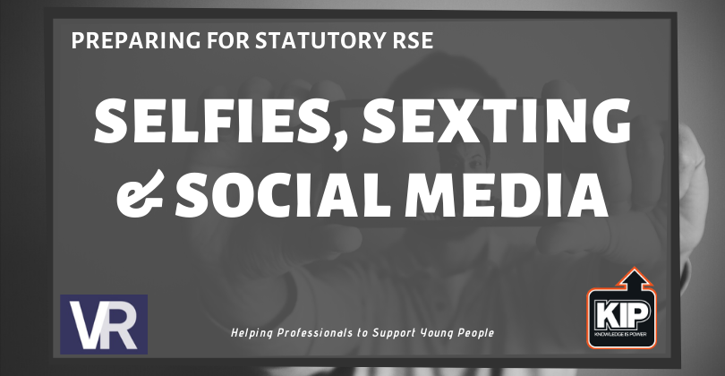 Preparing for Statutory RSE – Selfies, Sexting & Social Media