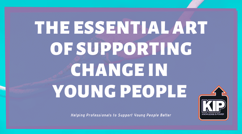 WEBINAR: The Essential Art Of Supporting Change In Young People Training
