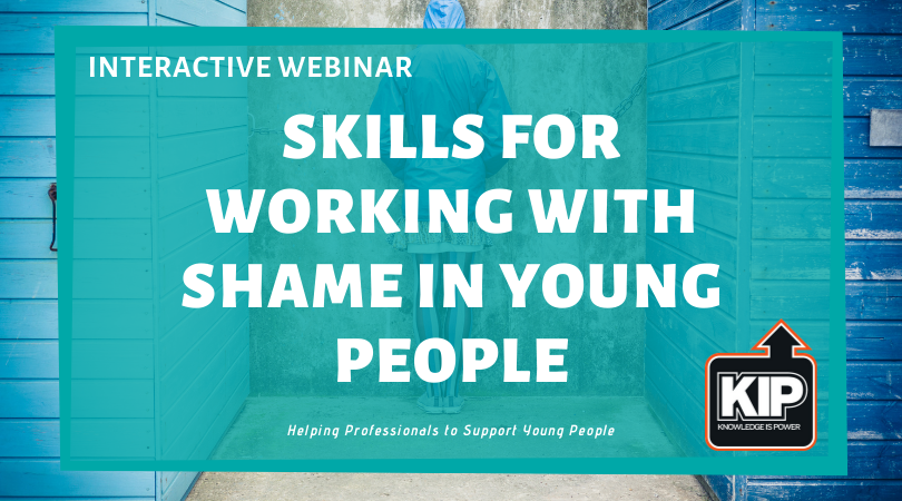 INTERACTIVE WEBINAR:  Skills for Working With Shame in Young People